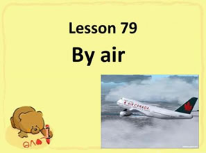 Lesson 79 By air 乘飞机